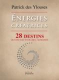 Patrick des Ylouses - Energies créatrices - 28 destins qui ont fait évoluer l'humanité.