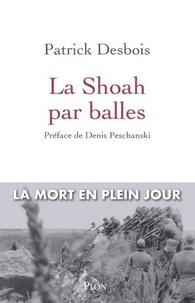 Ebook téléchargement gratuit pour Android La Shoah par balles par Patrick Desbois PDF RTF 9782259278911