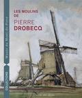 Patrick Descamps et Jean Bruggeman - Les moulins de Pierre Drobecq.