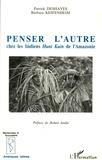 Patrick Deshayes et Barbara Keifenheim - Penser l'autre chez les Indiens Huni Kuin de l'Amazonie.