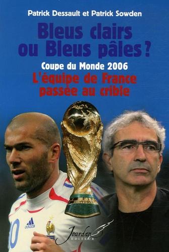 Patrick Dessault et Patrick Sowden - Bleus clairs ou Bleus pâles ? - Coupe du Monde 2006 : l'équipe de France passée au crible.