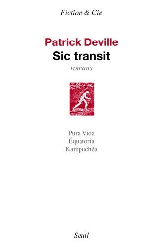 Patrick Deville - Sic transit - Pura Vida ; Equatoria ; Kampuchéa.