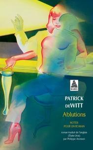 Patrick deWitt - Ablutions - Notes pour un roman.
