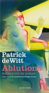 Patrick deWitt - Ablutions.