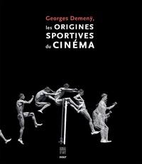 Patrick Diquet - Georges Demenÿ, les origines sportives du cinéma.