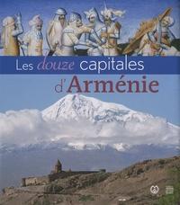 Patrick Donabédian et Claude Mutafian - Les douze capitales d'Arménie.
