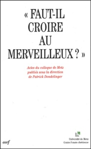 Patrick Dondelinger et  Collectif - Faut-il croire au merveilleux ? - Actes du colloque de Metz.