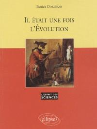 Patrick Dorléans - Il était une fois l'évolution.