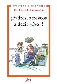 Patrick Dr. Delaroche - ¡Padres, atreveos a decir «No»!.