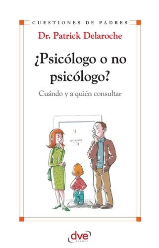Patrick Dr. Delaroche - ¿Psicólogo o no psicólogo? Cuándo y a quién consultar.
