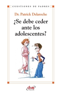 Patrick Dr. Delaroche - ¿Se debe ceder ante los adolescentes?.