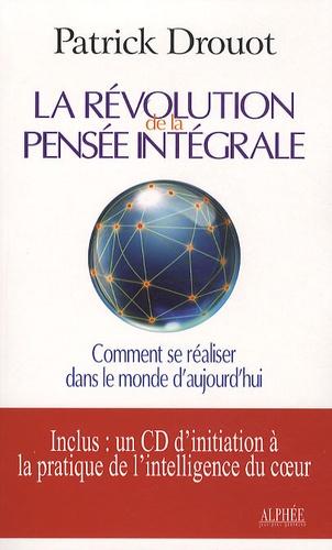 Patrick Drouot - La révolution de la pensée intégrale - Comment se réaliser dans le monde d'aujourd'hui. 1 CD audio