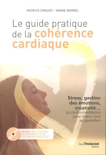 Patrick Drouot et Marie Borrel - Le guide pratique de la cohérence cardiaque - Stress, gestion des émotions, créativité... La cardio-méditation pour mieux vivre au quotidien. 1 CD audio