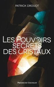 Patrick Drouot - Le pouvoir secret des cristaux.