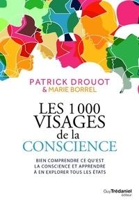 Patrick Drouot et Marie Borrel - Les 1000 visages de la conscience - Bien comprendre ce qu'est la conscience et apprendre à en explorer tous les états.