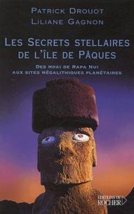 Patrick Drouot et Liliane Gagnon - Les secrets stellaires de l'île de Pâques - Des moai de Rapa Nui aux sites mégalithiques planétaires.