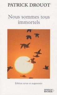 Patrick Drouot - Nous sommes tous immortels.