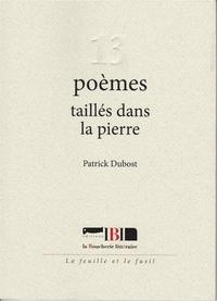 Patrick Dubost - 13 poèmes taillés dans la pierre.
