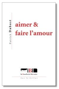 Patrick Dubost - Aimer & faire l'amour.
