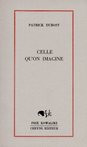Patrick Dubost - Celle qu'on imagine.