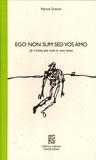 Patrick Dubost - Ego non sum sed vos amo (je n'existe pas mais je vous aime).