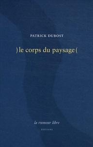 Patrick Dubost - Le corps du paysage.