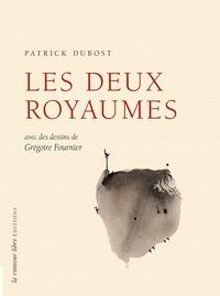 Patrick Dubost et Grégoire Fournier - Les deux royaumes - avec des dessins de Grégoire Fournier.