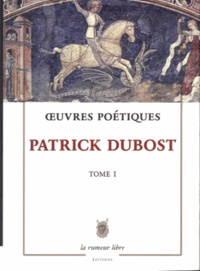 Patrick Dubost - Oeuvres Poétiques - Tome 1.