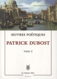 Patrick Dubost - Oeuvres poétiques - Tome 2 (écrits pour la voix).