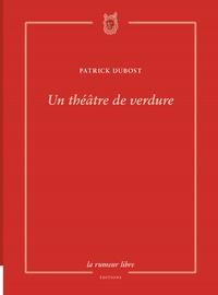 Patrick Dubost - Un théâtre de verdure.