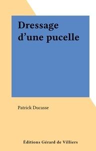 Patrick Ducasse - Dressage d'une pucelle.