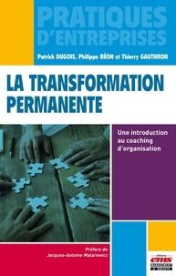 Patrick Dugois et Philippe Béon - La transformation permanente - Une introduction au coaching d'organisation.