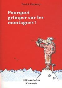 Patrick Dupouey - Pourquoi grimper sur les montagnes ?.