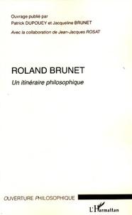 Patrick Dupouey et Jacqueline Brunet - Roland Brunet - Un itinéraire philosophique.