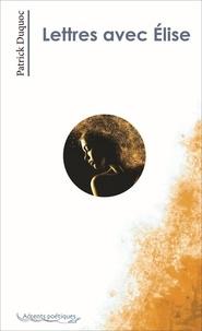 Patrick Duquoc - Lettres avec Elise.