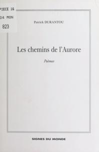Patrick Durantou - Les chemins de l'aurore.