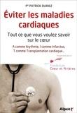 Patrick Duriez - Eviter les maladies cardiaques - Tout ce que vous voulez savoir sur le coeur.