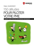 Patrick Dussossoy - 150 attitudes pour piloter votre PME.