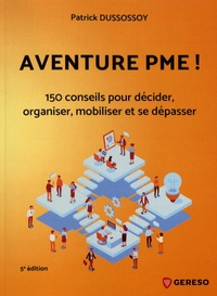 Aventure PME !- 150 conseils pratiques pour décider, organiser, mobiliser et se dépasser - Patrick Dussossoy |