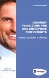 Patrick Dussossoy - Comment faire d'une PME une entreprise performante - Carnet de bord d'un PDG.