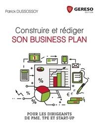 Patrick Dussossoy - Construire et rédiger son business plan - Pour les dirigeants de PME, TPE et start-up.