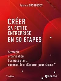 Patrick Dussossoy - Hors collection  : Créer sa petite entreprise en 50 étapes - Stratégie, organisation, business plan... comment bien démarrer pour réussir ?.
