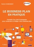 Patrick Dussossoy - Le business plan en pratique - Dirigeants de PME, TPE et start-up : construire et rédiger son business plan.