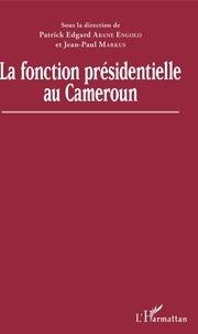 Patrick Edgard Abane Engolo et Jean-Paul Markus - La fonction présidentielle au Cameroun.