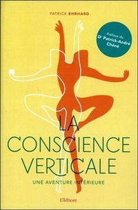 Patrick Ehrhard - La conscience verticale - Une aventure intérieure.