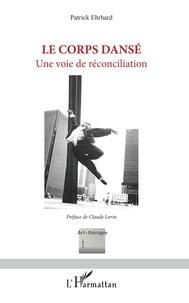Patrick Ehrhard - Le corps dansé - Une voie de réconciliation.