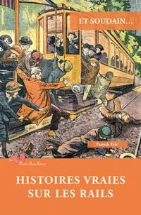 Patrick Eris - Et soudain... - Histoires vraies sur les rails.