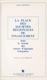 Patrick Espaignet et Jean Derruppé - La Place des sociétés régionales de financement dans le réseau des caisses d'épargne françaises.
