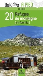 Patrick Espel et Valérie Bocher - 20 refuges de montagne en famille, Isère.