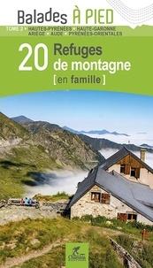 Patrick Espel - 20 refuges de montagne (en famille) - Tome 2, Hautes-Pyrénées, Haute-Garonne, Ariège, Aude, Pyrénées-Orientales.